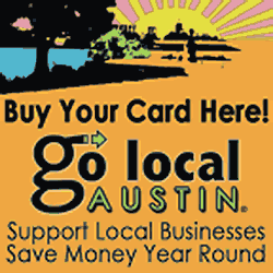 Go local Austin - Support Local Businesses. Save Money Year Round. Buy your Card Here.